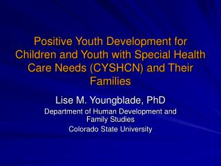 Lise M. Youngblade, PhD Department of Human Development and Family Studies