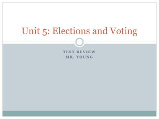 Unit 5: Elections and Voting