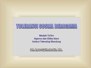 TOLERANSI SOSIAL BERAGAMA Madah Ta'lim Agama  dan Etika  Islam Institut Teknologi  Bandung