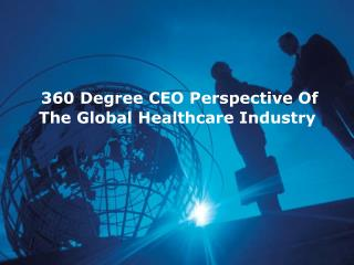 360 Degree CEO Perspective Of The Global Healthcare Industry