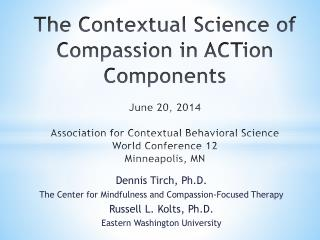 Dennis  Tirch , Ph.D. The Center for Mindfulness and Compassion-Focused Therapy