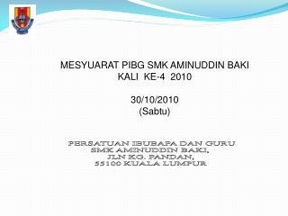 PERSATUAN IBUBAPA DAN GURU SMK AMINUDDIN BAKI,  JLN KG. PANDAN, 55100 KUALA LUMPUR