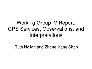 Working Group IV Report: GPS Services, Observations, and Interpretations
