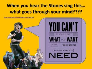 When you hear the Stones sing this… what goes through your mind????