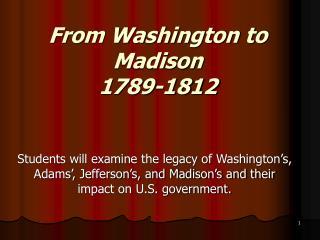 From Washington to Madison 1789-1812