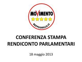 CONFERENZA STAMPA RENDICONTO PARLAMENTARI 18 maggio 2013
