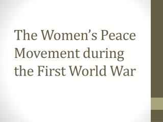 The Women's Peace Movement during the First World War