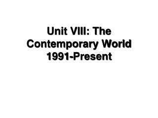 Unit VIII: The Contemporary World 1991-Present