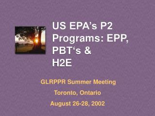 US EPA's P2 Programs: EPP,                       PBT's &          H2E