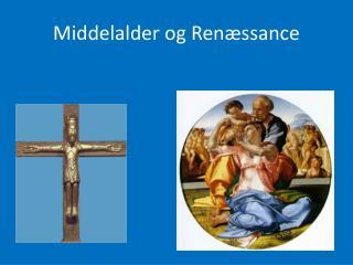 Middelalder og Ren�ssance