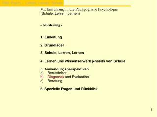 VL Einf�hrung in die P�dagogische Psychologie (Schule, Lehren, Lernen) - Gliederung -
