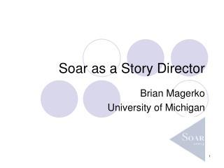 Soar as a Story Director