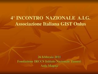 4° INCONTRO  NAZIONALE  A.I.G.  Associazione Italiana GIST Onlus