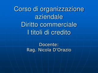 Corso di organizzazione aziendale Diritto commerciale I titoli di credito