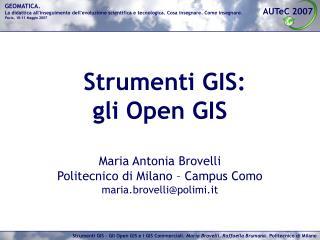 Strumenti GIS:  gli Open GIS  Maria Antonia Brovelli  Politecnico di Milano – Campus Como