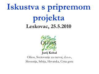Iskustva s pripremom projekta Leskovac, 25.5.2010