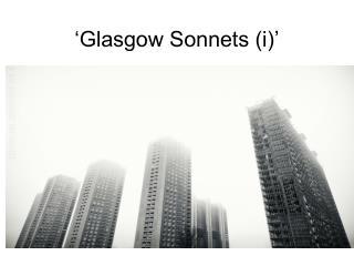 'Glasgow Sonnets (i)'