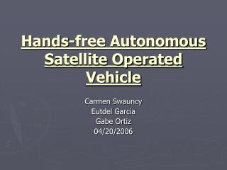 Hands-free Autonomous Satellite Operated Vehicle