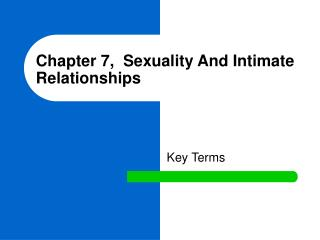 Chapter 7,  Sexuality And Intimate Relationships