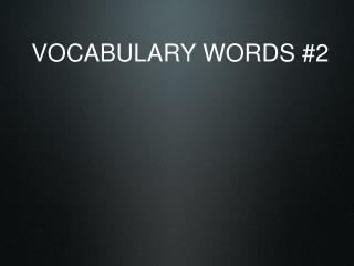 VOCABULARY WORDS #2