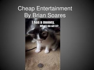 Cheap Entertainment By Brian Soares
