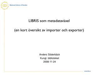 LIBRIS som metadataväxel (en kort översikt av importer och exporter)