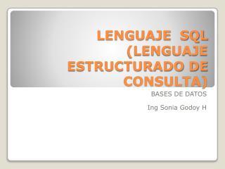 LENGUAJE  SQL (LENGUAJE ESTRUCTURADO DE CONSULTA)