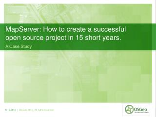 MapServer: How to create a successful open source project in 15 short years.