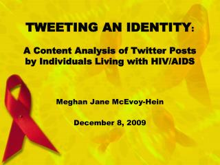 TWEETING AN IDENTITY :  A Content Analysis of Twitter Posts by Individuals Living with HIV/AIDS