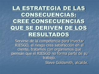 LA ESTRATEGIA DE LAS CONSECUENCIAS: CREE CONSECUENCIAS QUE SE DERIVEN DE LOS RESULTADOS
