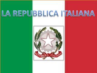 LA REPUBBLICA ITALIANA