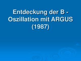 Entdeckung der B -Oszillation mit ARGUS (1987)