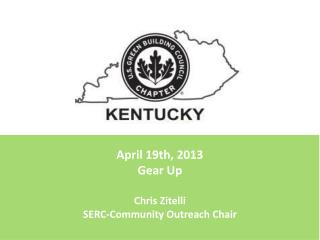 April 19th, 2013 Gear Up Chris Zitelli SERC-Community Outreach Chair