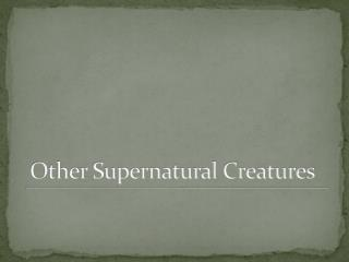 Other Supernatural Creatures