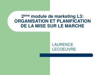 2 ème  module de marketing L3: ORGANISATION ET PLANIFICATION DE LA MISE SUR LE MARCHE