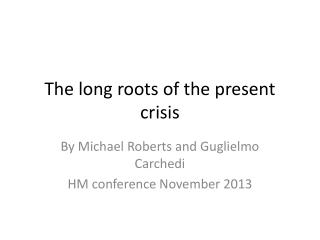 The long roots of the present crisis