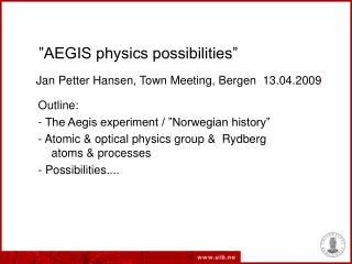 """AEGIS physics possibilities"""