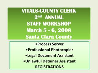 VITALS-COUNTY CLERK 2 nd   ANNUAL STAFF WORKSHOP March 5 - 6, 2008 Santa Clara County
