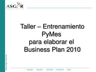 Taller – Entrenamiento PyMes  para elaborar el  Business Plan 2010