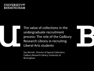 Sue Worrall,  Director of Special Collections Cadbury Research Library, University of Birmingham