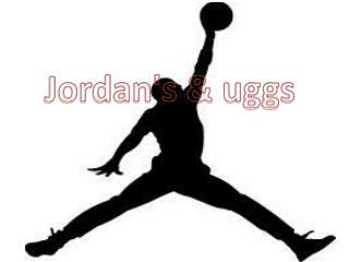 Jordan's &  uggs
