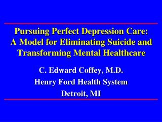 C. Edward Coffey, M.D. Henry Ford Health System Detroit, MI