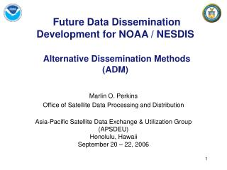 Future Data Dissemination Development for NOAA / NESDIS Alternative Dissemination Methods (ADM)