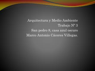 Arquitectura y Medio Ambiente Trabajo Nº 3 San  pedro  8, casa azul oscuro