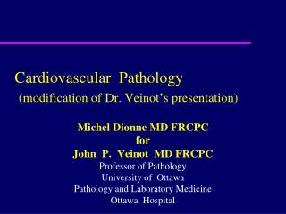 Cardiovascular  Pathology (modification of Dr. Veinot�s presentation)