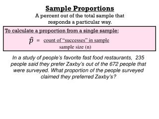 "To calculate a proportion from a single sample: =    count of ""successes"" in sample"