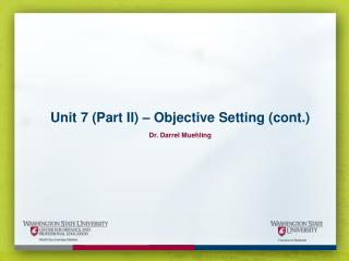 Unit 7 (Part II) – Objective Setting (cont.) Dr. Darrel  Muehling