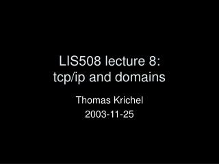 LIS508 lecture 8: tcp/ip and domains