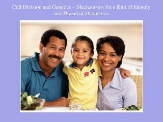 Cell Division and Genetics – Mechanisms for a Knit of Identity and Thread of Distinction