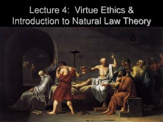 Lecture 4:  Virtue Ethics & Introduction to Natural Law Theory